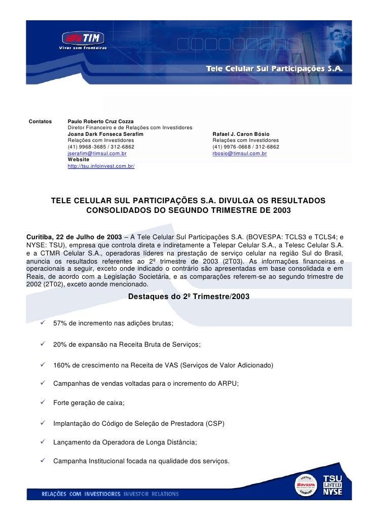 Contatos       Paulo Roberto Cruz Cozza                Diretor Financeiro e de Relações com Investidores                Jo...