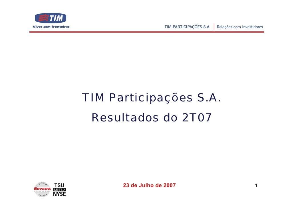 TIM Participações S.A.  Resultados do 2T07           23 de Julho de 2007   1