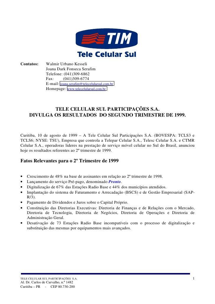 Contatos:       Walmir Urbano Kesseli                 Joana Dark Fonseca Serafim                 Telefone: (041)309-6862  ...