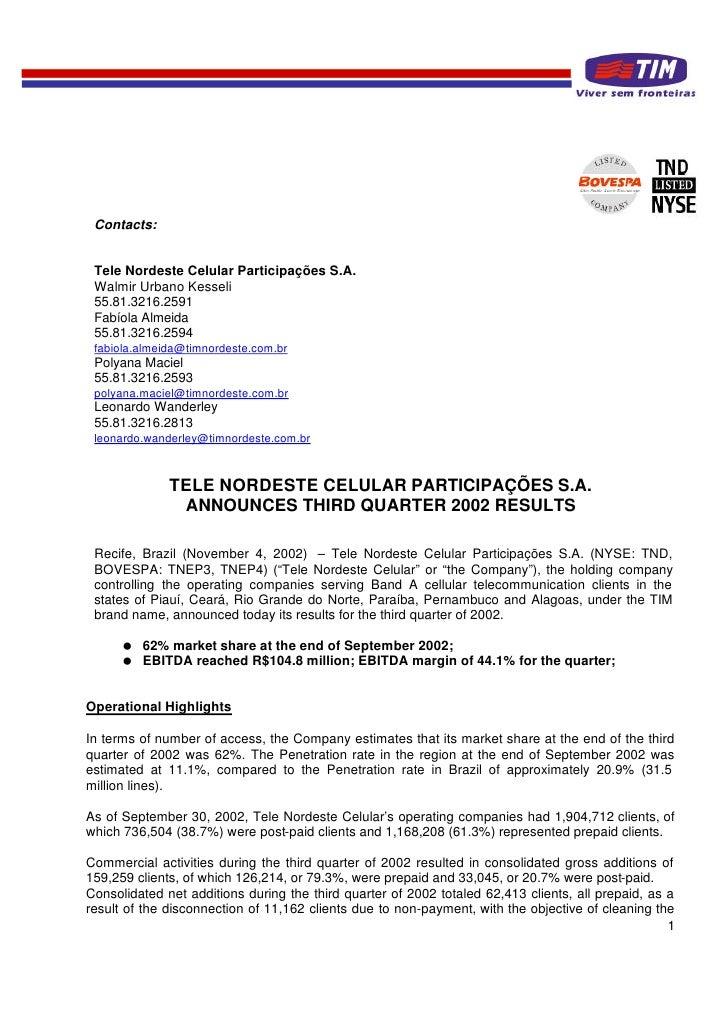 Contacts:    Tele Nordeste Celular Participações S.A.  Walmir Urbano Kesseli  55.81.3216.2591  Fabíola Almeida  55.81.3216...