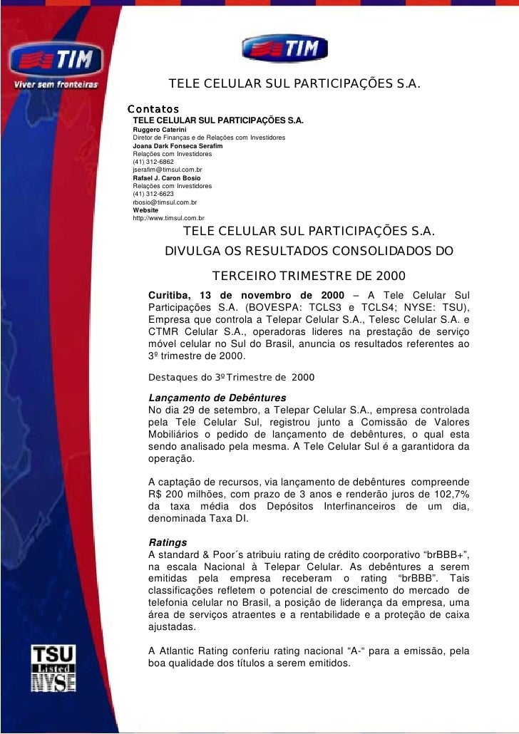 TELE CELULAR SUL PARTICIPAÇÕES S.A.  Contatos TELE CELULAR SUL PARTICIPAÇÕES S.A. Ruggero Caterini Diretor de Finanças e d...