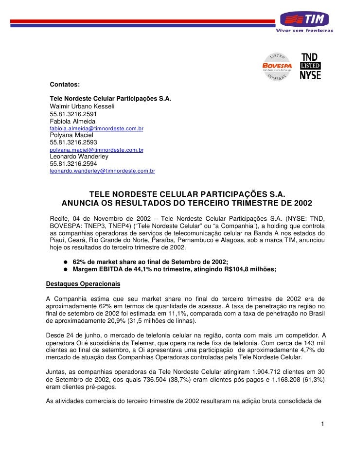 Contatos:   Tele Nordeste Celular Participações S.A.  Walmir Urbano Kesseli  55.81.3216.2591  Fabíola Almeida  fabiola.alm...