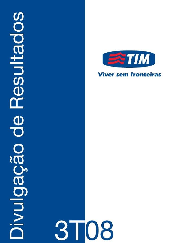 TIM PARTICIPAÇÕES S.A. Anuncia seus Resultados                     Consolidados para o Terceiro Trimestre de 2008         ...