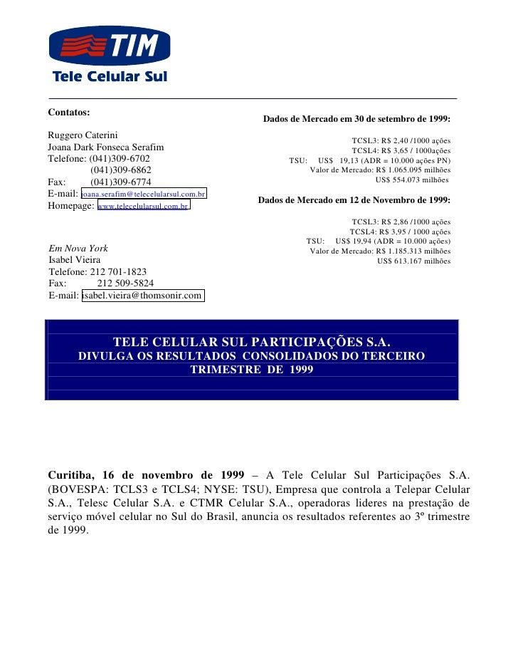 Contatos:                                                Dados de Mercado em 30 de setembro de 1999: Ruggero Caterini     ...