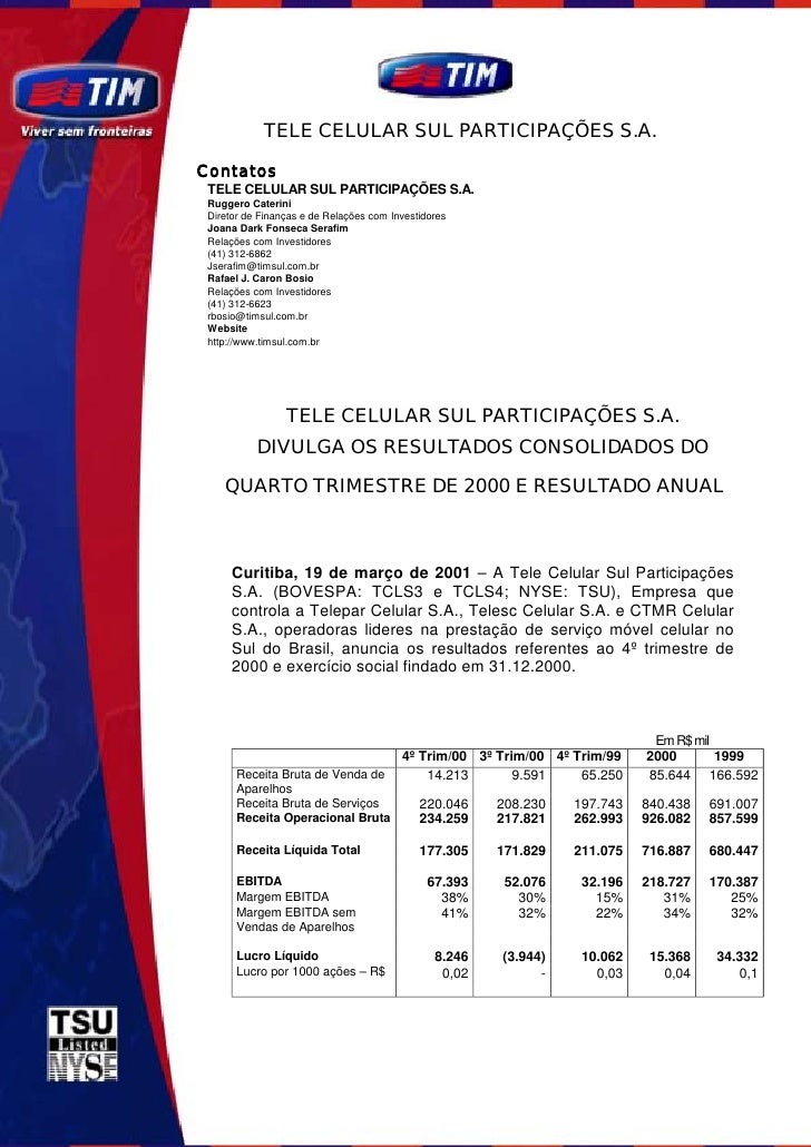TELE CELULAR SUL PARTICIPAÇÕES S.A.  Contatos  TELE CELULAR SUL PARTICIPAÇÕES S.A.  Ruggero Caterini  Diretor de Finanças ...