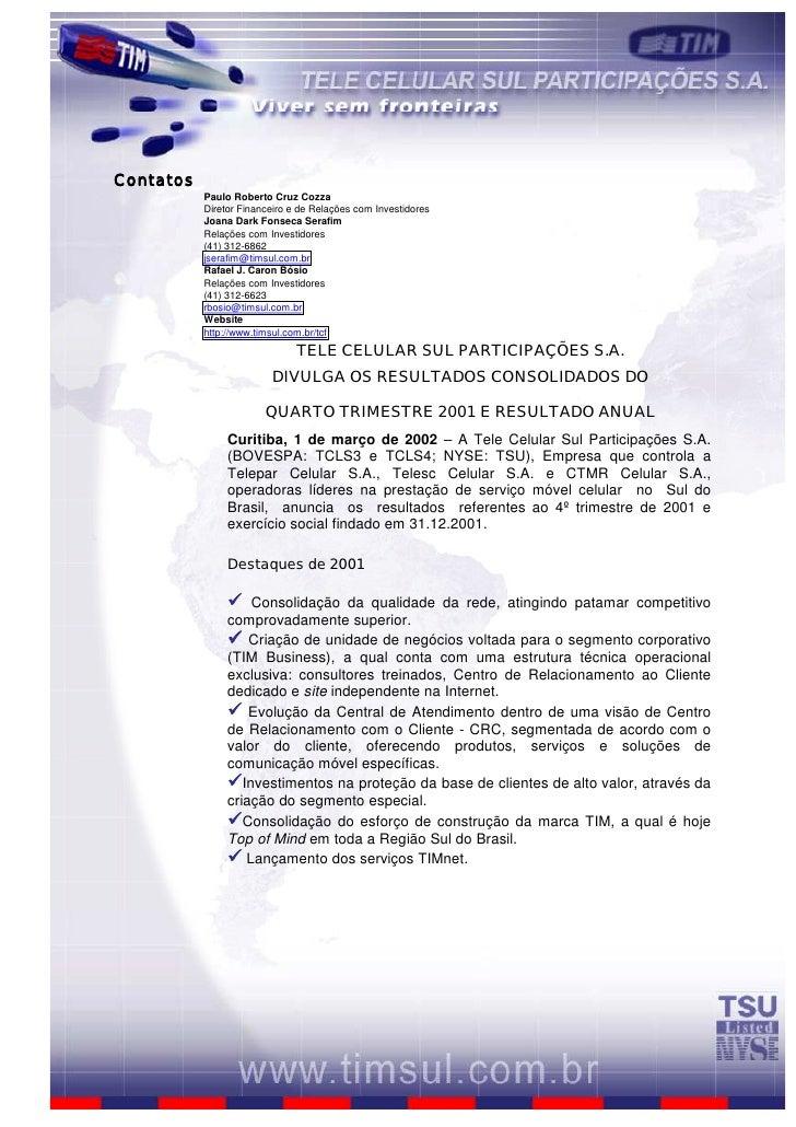 Contatos            Paulo Roberto Cruz Cozza            Diretor Financeiro e de Relações com Investidores            Joana...
