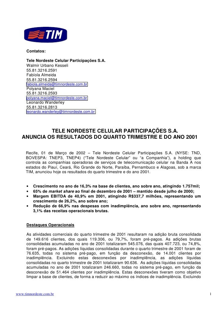 Contatos:        Tele Nordeste Celular Participações S.A.       Walmir Urbano Kesseli       55.81.3216.2591       Fabíola ...