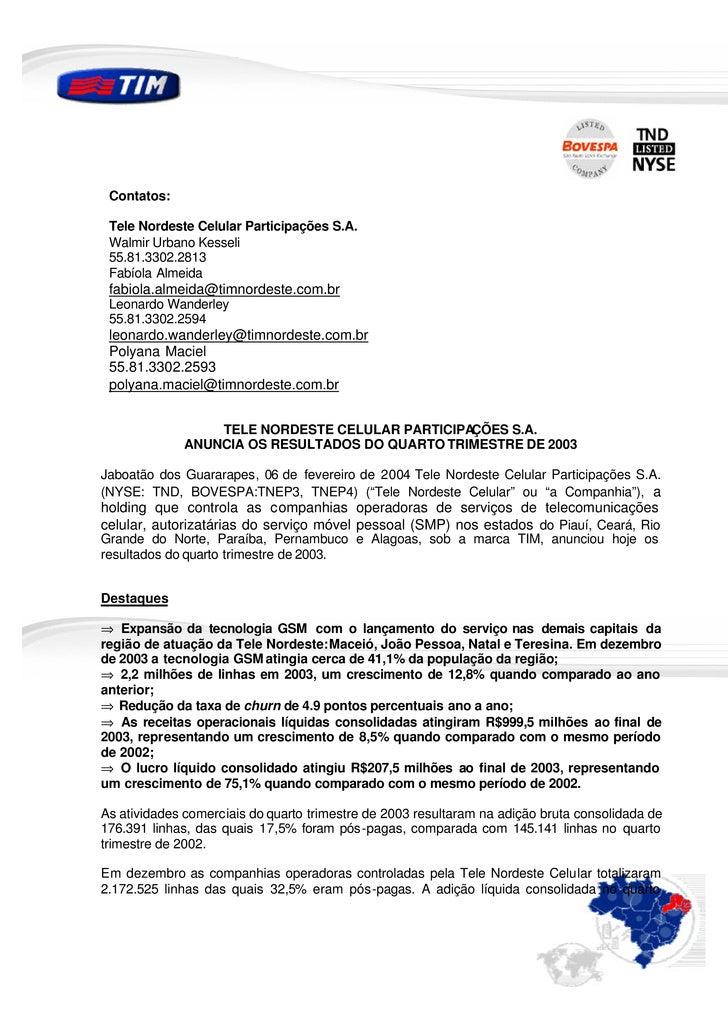 Contatos:   Tele Nordeste Celular Participações S.A.  Walmir Urbano Kesseli  55.81.3302.2813  Fabíola Almeida  fabiola.alm...