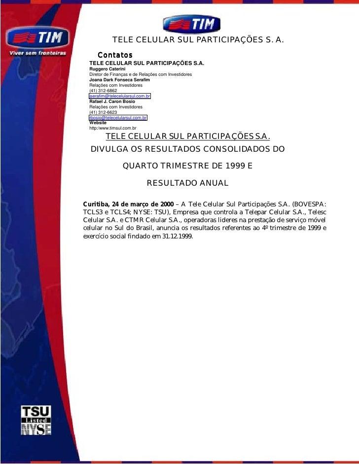TELE CELULAR SUL PARTICIPAÇÕES S. A.       Contatos   TELE CELULAR SUL PARTICIPAÇÕES S.A.   Ruggero Caterini   Diretor de ...