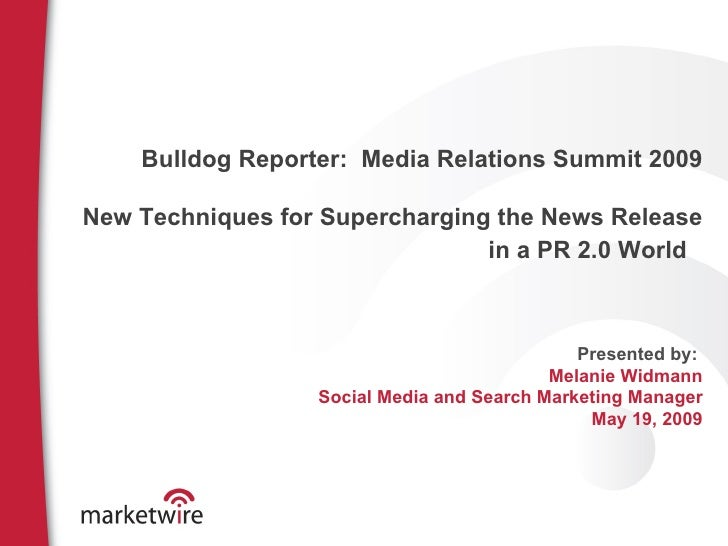Bulldog Reporter:  Media Relations Summit 2009 New Techniques for Supercharging the News Release in a PR 2.0 World   Prese...
