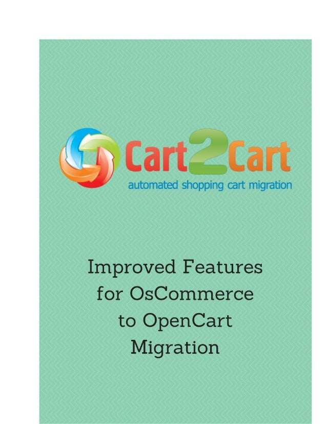 Improved Features for OsCommerce to OpenCart Migration Cart2Cart - an automated shopping cart migration service announces ...