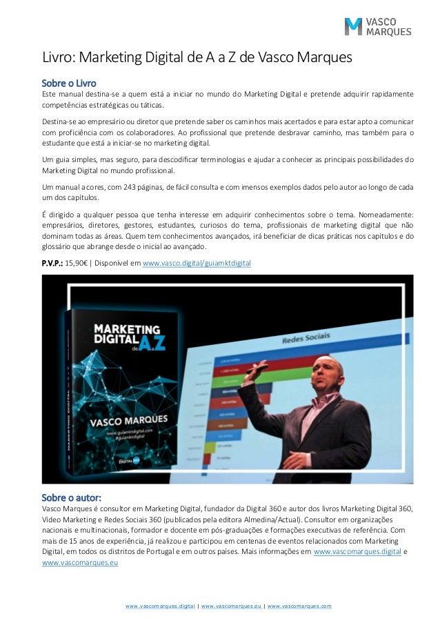 www.vascomarques.digital | www.vascomarques.eu | www.vascomarques.com Livro: Marketing Digital de A a Z de Vasco Marques S...