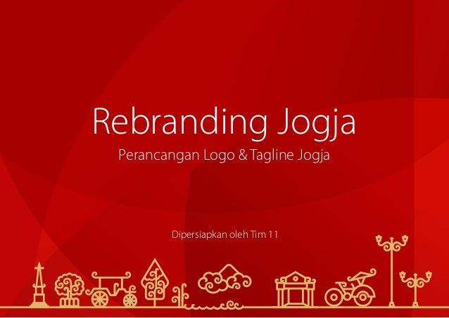 Rebranding Jogja Perancangan Logo & Tagline Jogja Dipersiapkan oleh Tim 11