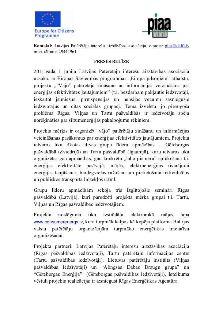 Kontakti: Latvijas Patērētāju interešu aizstāvības asociācija, e-pasts: piaa@delfi.lvmob. tālrunis 29441961.              ...