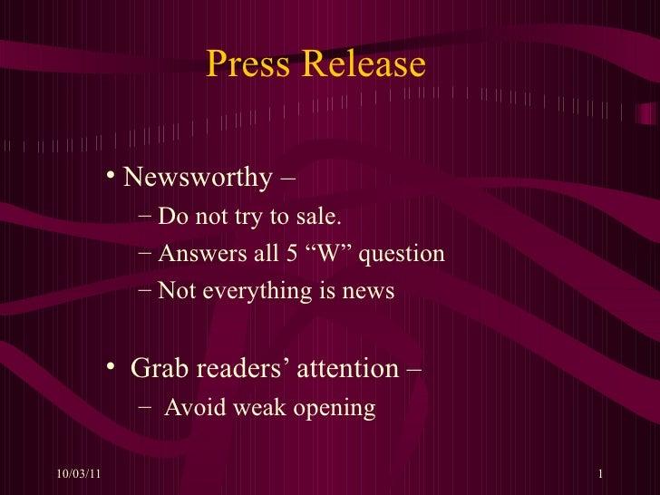 "<ul><li>Newsworthy –  </li></ul><ul><ul><li>Do not try to sale. </li></ul></ul><ul><ul><li>Answers all 5 ""W"" question </li..."