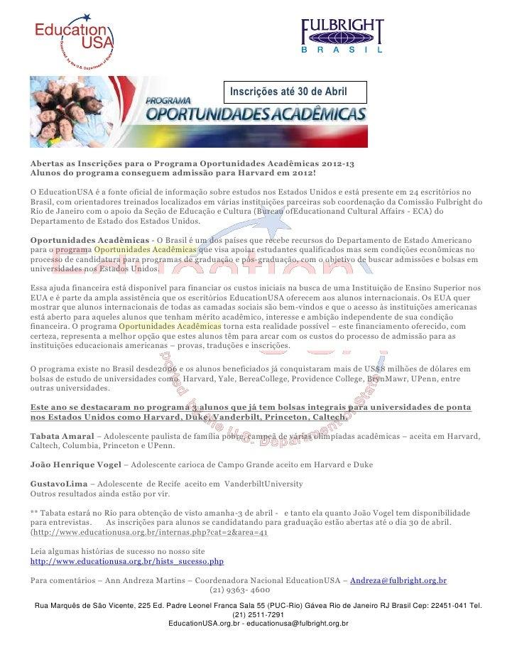 Inscrições até 30 de AbrilAbertas as Inscrições para o Programa Oportunidades Acadêmicas 2012-13Alunos do programa consegu...