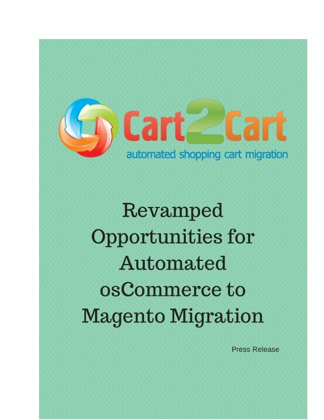 Revamped Opportunities for Automated osCommerce to Magento Migration  Ternopil, Ukraine - November 12, 2013 Cart2Cart - we...