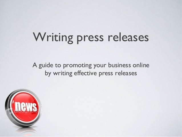 Writing press releasesA guide to promoting your business online    by writing effective press releases