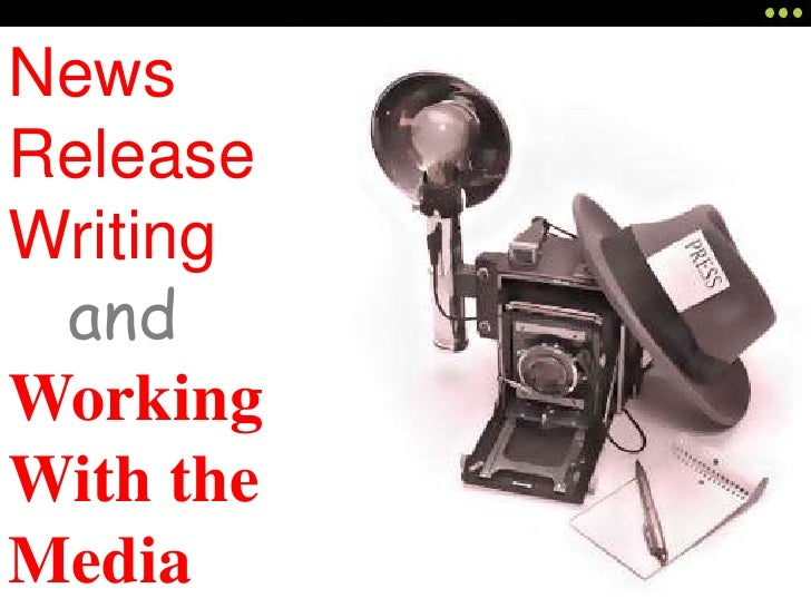 News Release Writing<br />   andWorking With the Media<br />