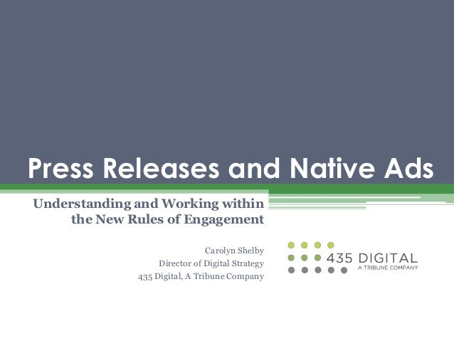 Press Releases and Native Ads Understanding and Working within the New Rules of Engagement Carolyn Shelby Director of Digi...