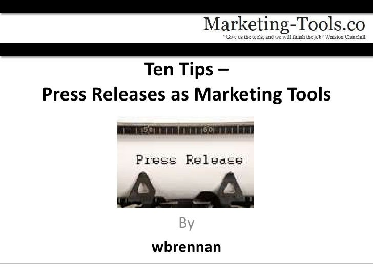 Ten Tips –Press Releases as Marketing Tools               By            wbrennan