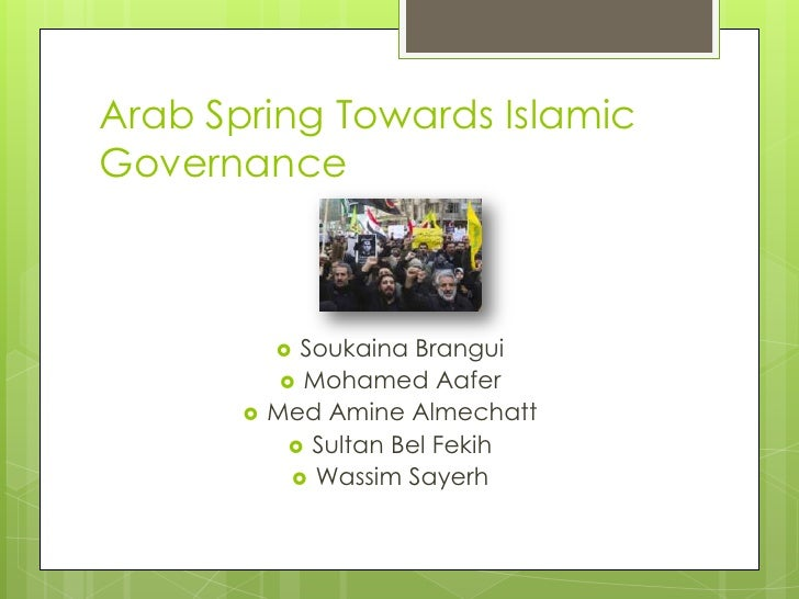 Arab Spring Towards IslamicGovernance             Soukaina Brangui             Mohamed Aafer          Med Amine Almecha...