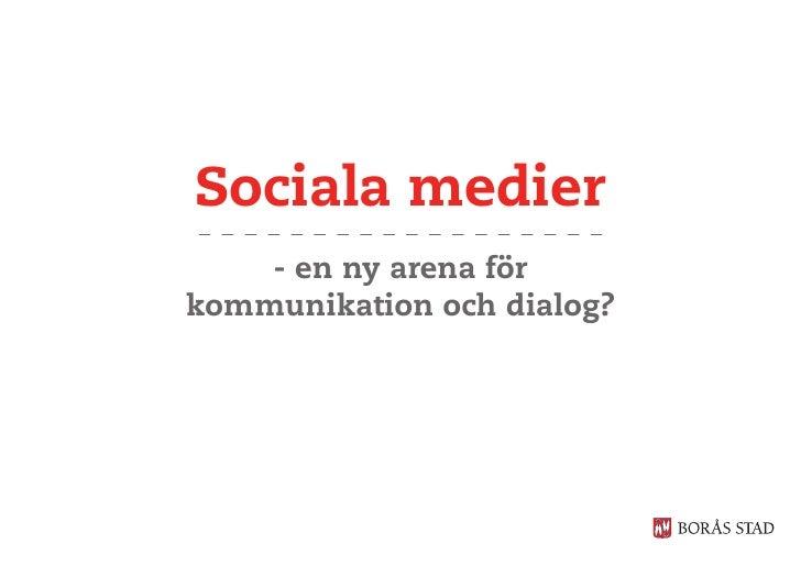Sociala medier     - en ny arena för kommunikation och dialog?