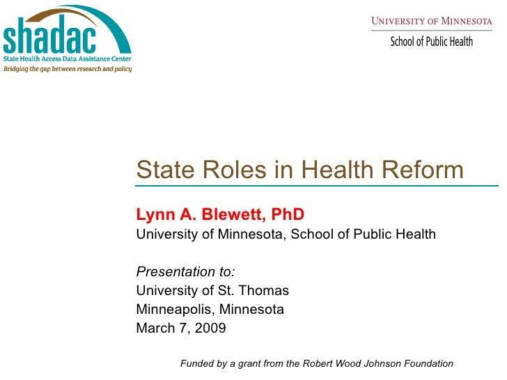 State Roles in Health Reform  Lynn A. Blewett, PhD University of Minnesota, School of Public Health Presentation to: Unive...