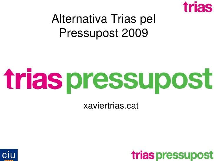 Alternativa Trias pel  Pressupost 2009           xaviertrias.cat                             1