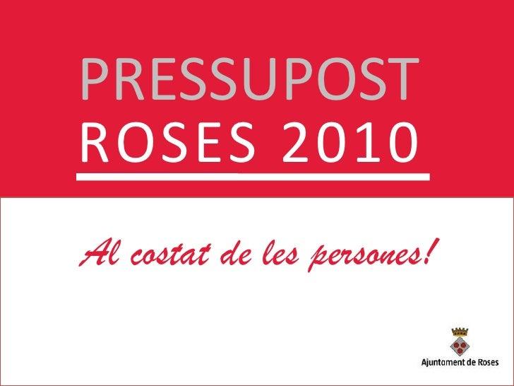 PRESSUPOST<br />ROSES 2010<br />Al costat de les persones<br />Al costat de les persones!<br />