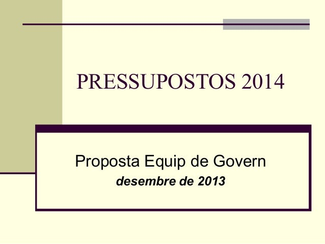 PRESSUPOSTOS 2014  Proposta Equip de Govern desembre de 2013
