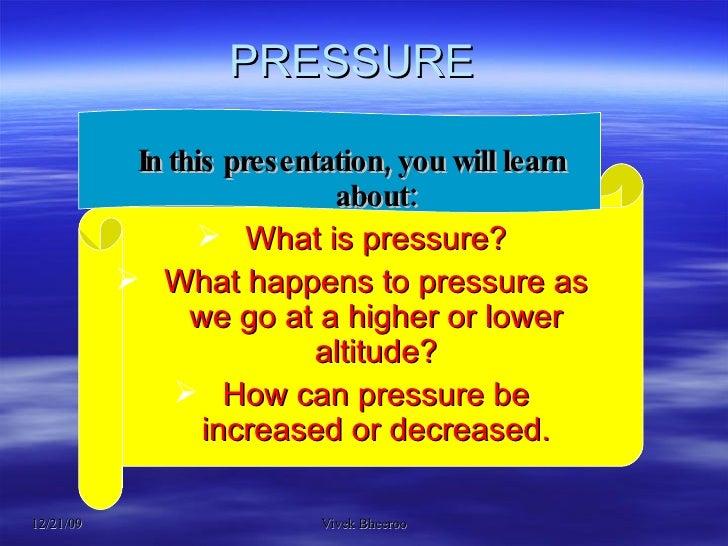 PRESSURE  <ul><li>In this presentation, you will learn about: </li></ul><ul><li>What is pressure? </li></ul><ul><li>What h...