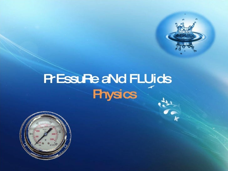 PrEssuRe aNd FLUids Physics