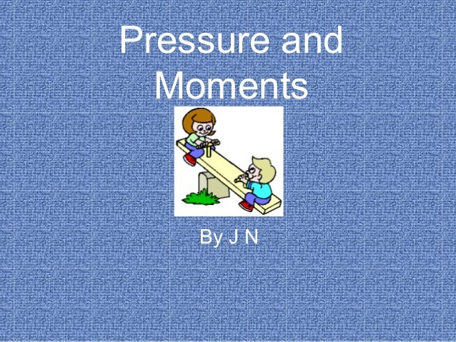 Pressure and Moments By J N