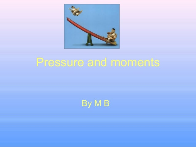 Pressure and moments By M B