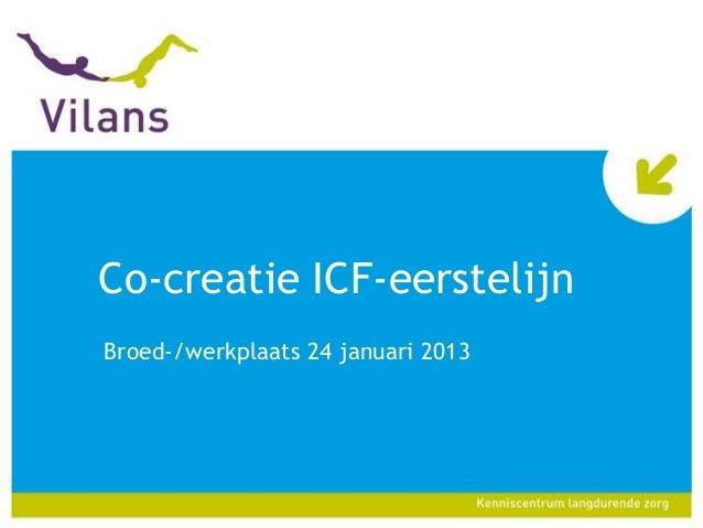 Co-creatie ICF-eerstelijnBroed-/werkplaats 24 januari 2013