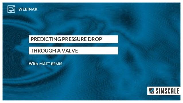 PREDICTING PRESSURE DROP THROUGH A VALVE MATT BEMIS