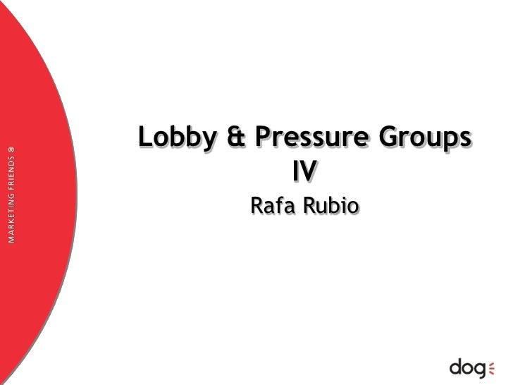 Lobby & PressureGroups<br />IV<br />www.dogcomunicacion.com<br />Rafa Rubio<br />