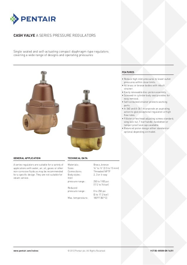 Cash Valve A Series pressure regulators © 2012 Pentair plc. All Rights Reserved. Single seated and self-actuating compact ...