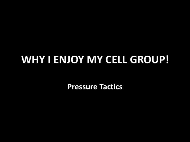 WHY I ENJOY MY CELL GROUP! Pressure Tactics