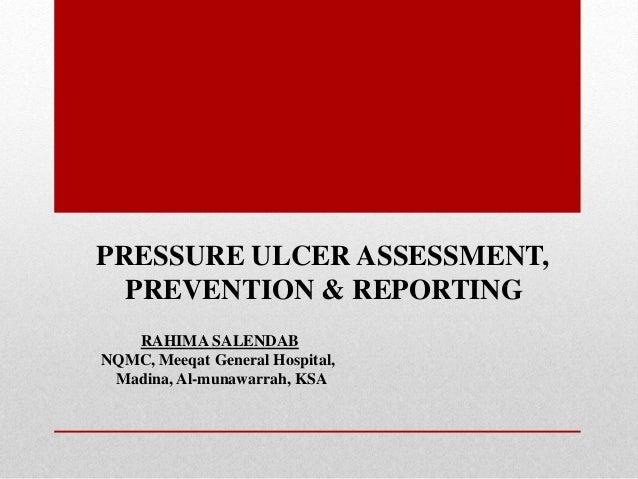 PRESSURE ULCER ASSESSMENT, PREVENTION & REPORTING RAHIMA SALENDAB NQMC, Meeqat General Hospital, Madina, Al-munawarrah, KSA