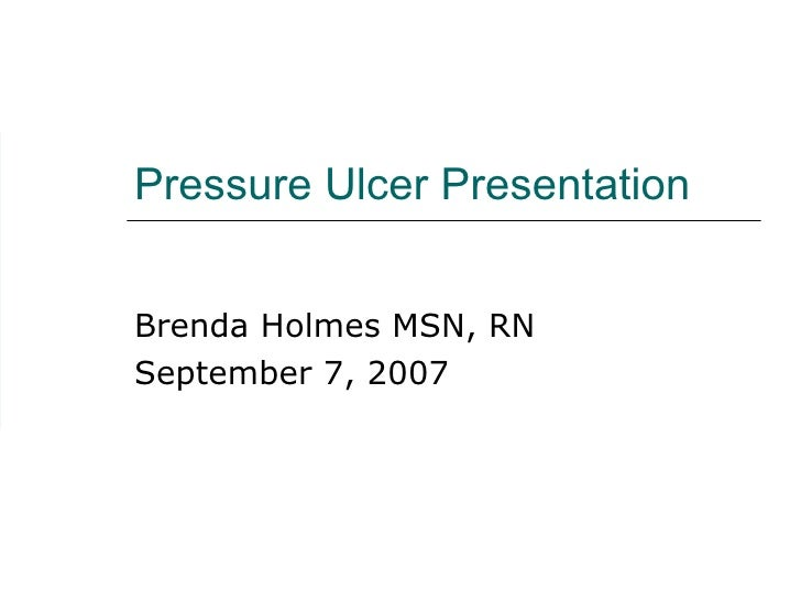 Pressure Ulcer Presentation Brenda Holmes MSN, RN September 7, 2007