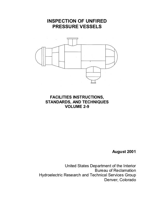 INSPECTION OF UNFIRED      PRESSURE VESSELS     FACILITIES INSTRUCTIONS,   STANDARDS, AND TECHNIQUES            VOLUME 2-9...