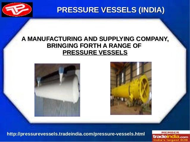 PRESSURE VESSELS (INDIA)PRESSURE VESSELS (INDIA) http://pressurevessels.tradeindia.com/pressure-vessels.html A MANUFACTURI...