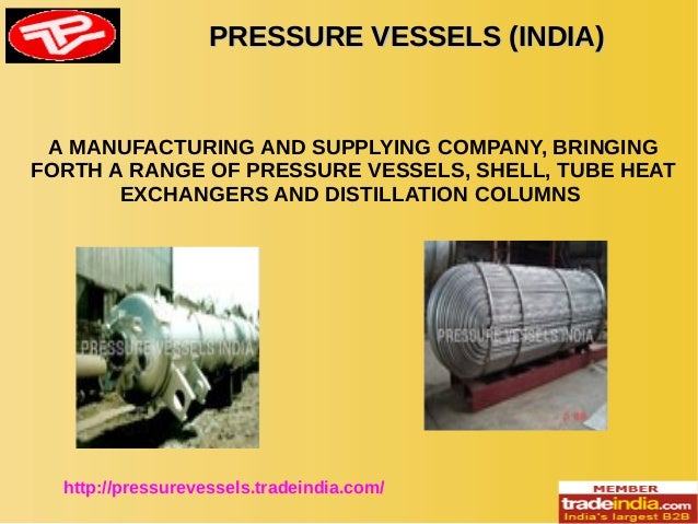 PRESSURE VESSELS (INDIA)PRESSURE VESSELS (INDIA) http://pressurevessels.tradeindia.com/ A MANUFACTURING AND SUPPLYING COMP...