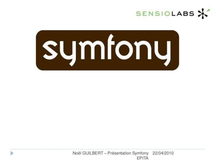 Noël GUILBERT – Présentation Symfony EPITA<br />22/04/2010<br />