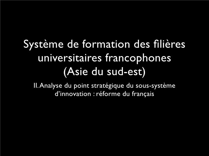 Système de formation des filières    universitaires francophones         (Asie du sud-est)   II. Analyse du point stratégiq...
