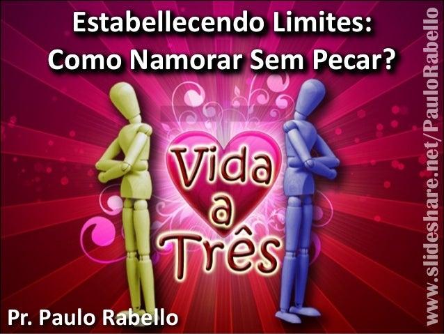 Estabellecendo,Limites:, Como,Namorar,Sem,Pecar? Estabellecendo,Limites:, Como,Namorar,Sem,Pecar? Pr.,Paulo,Rabello www.sl...