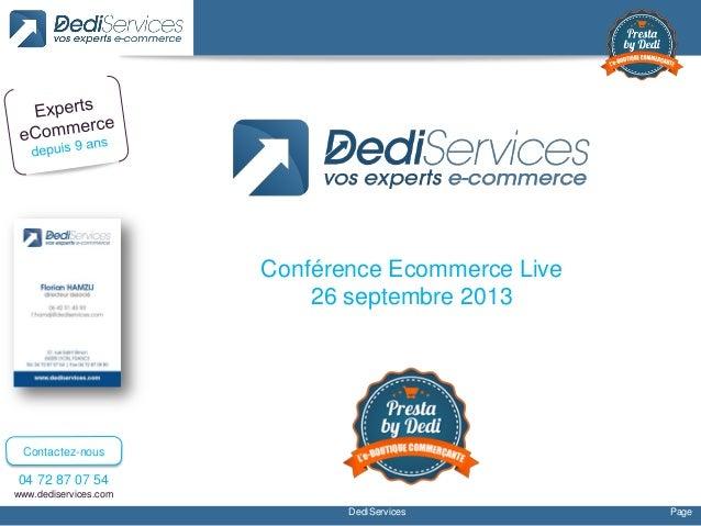 DediServices Page 04 72 87 07 54 www.dediservices.com Contactez-nous Conférence Ecommerce Live 26 septembre 2013