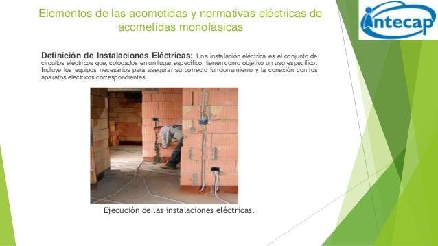 Elementos de las acometidas y normativas eléctricas de acometidas monofásicas Definición de Instalaciones Eléctricas: Una ...